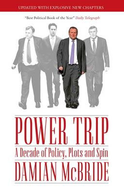 Power Trip: A Decade of Policy, Plots and Spin (Paperback)