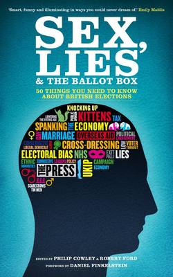 Sex, Lies and the Ballot Box: 50 Things You Need to Know About British Elections (Paperback)