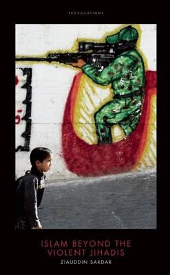 Islam Beyond the Violent Jihadis: An Optimistic Muslim Speaks - Provocations Series (Hardback)