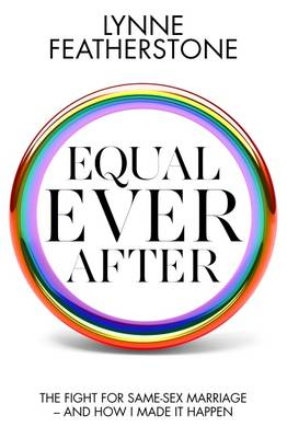 Equal Ever After: The fight for same-sex marriage - and how I made it happen (Hardback)