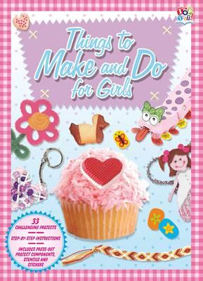 Things to Make & Do for Girls: Activity Fun Books (Hardback)