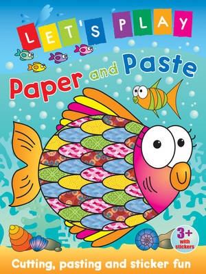 Let's Play Paper and Paste: Fish: Cutting, Pasting and Sticker Fun - Paper and Paste No. 2