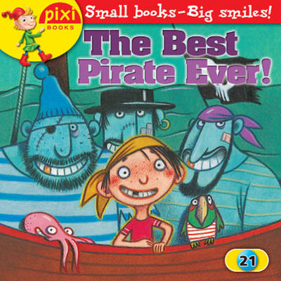 The Best Pirate Ever!: Pirates - Pixi 21 (Paperback)