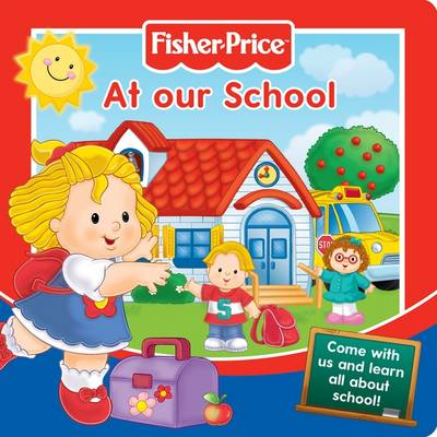 Fisher-Price At Our School: Come with Us and Learn All About School! - Story Board Books (Board book)