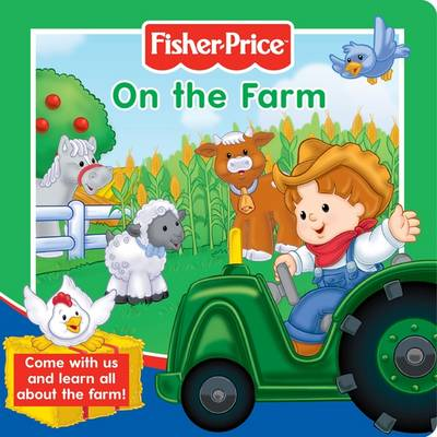 Fisher-Price On the Farm: Come with Us and Learn All About the Farm! - Story Board Books (Board book)
