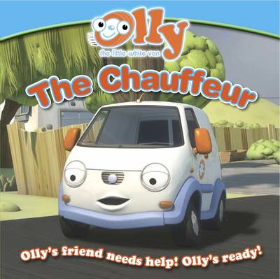 The Chauffeur: Olly the Little White Van Picture Storybook - Olly the Little White Van (Paperback)