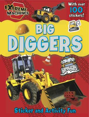 Big Diggers: Press-out Sticker and Activity Book - Extreme Machines (Paperback)
