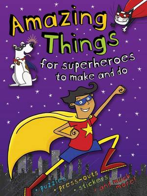 Amazing Things to Make and Do Superheroes - Amazing Things to Make and Do (Paperback)