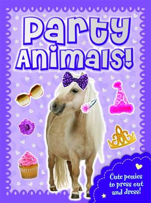Party Animals Pony: Press Out, Dress Up & Play! - Fluffy Friends (Paperback)