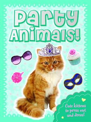 Party Animals Kitten: Press Out, Dress Up & Play! - Fluffy Friends (Paperback)