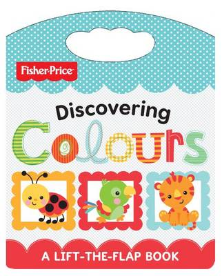 Fisher Price Discovering Colours: Lift and Learn (Board book)
