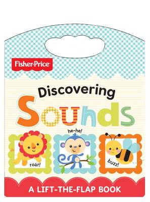 Fisher Price Discovering Sounds: Lift and Learn (Board book)