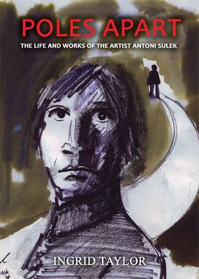 Poles Apart: The Life and Works of the Artist Antoni Sulek (Paperback)
