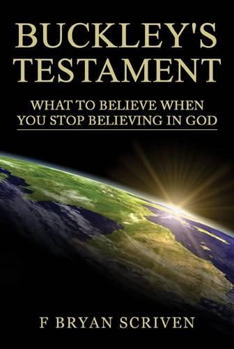 Buckley's Testament: What to Believe When You Stop Believing in God (Paperback)