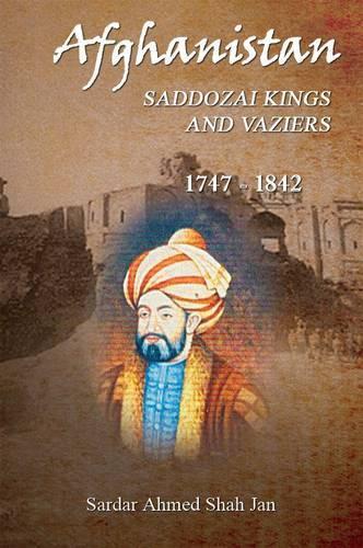 Afghanistan Saddozai Kings and Viziers 1747 - 1842 (Paperback)