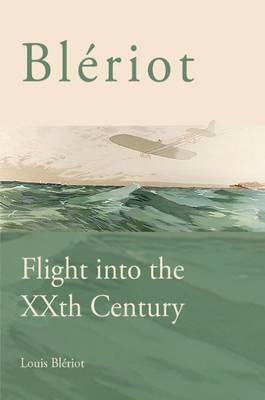 Bleriot: Flight into the XXth Century (Hardback)