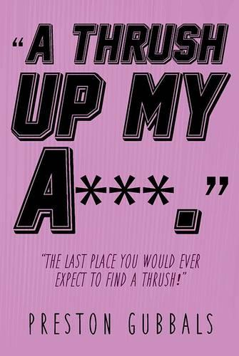 A Thrush Up My Arse (Paperback)