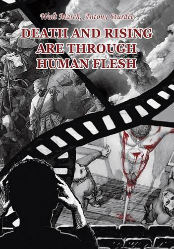 Death and Rising are Through Human Flesh (Paperback)