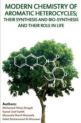 Modern Chemistry of Aromatic Heterocycles: Their Synthesis and Bio-Synthesis and Their Role in Life (Paperback)