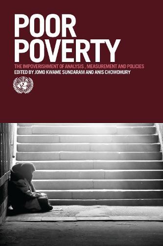 Poor Poverty: The Impoverishment of Analysis, Measurement and Policies - The United Nations Series on Development (Paperback)