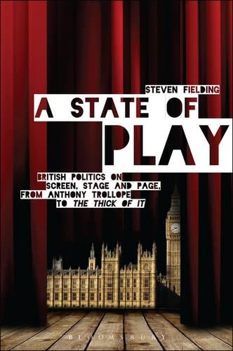 A State of Play: British Politics on Screen, Stage and Page, from Anthony Trollope to 'The Thick of It' (Paperback)