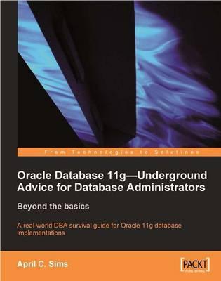 Oracle Database 11g - Underground Advice for Database Administrators (Paperback)