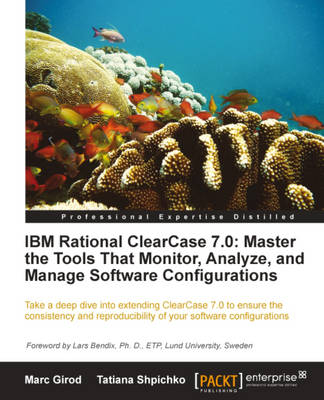 IBM Rational ClearCase 7.0: Master the Tools That Monitor, Analyze, and Manage Software Configurations (Paperback)
