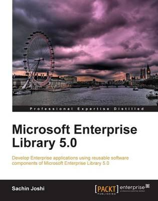Microsoft Enterprise Library 5.0: Develop Enterprise Applications Using Reusable Software Components of Microsoft Enterprise Library 5.0 (Paperback)