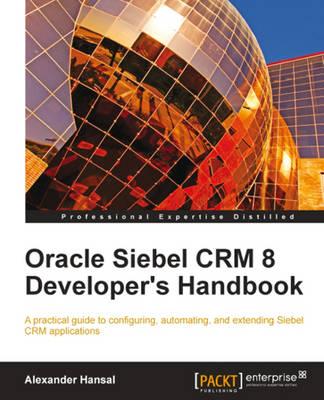 Oracle Siebel CRM 8 Developer's Handbook (Paperback)