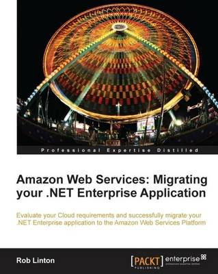 Amazon Web Services: Migrating Your .NET Enterprise Application (Paperback)