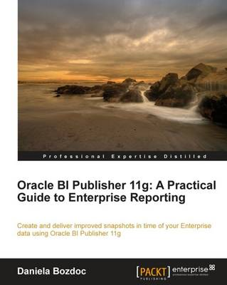 Oracle BI Publisher 11g: A Practical Guide to Enterprise Reporting (Paperback)
