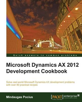Microsoft Dynamics AX 2012 Development Cookbook (Paperback)