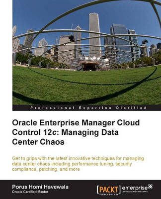 Oracle Enterprise Manager Cloud Control 12c: Managing Data Center Chaos (Paperback)