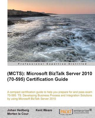 (MCTS): Microsoft BizTalk Server 2010 (70-595) Certification Guide (Paperback)
