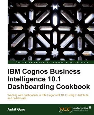 IBM Cognos Business Intelligence 10.1 Dashboarding Cookbook (Paperback)