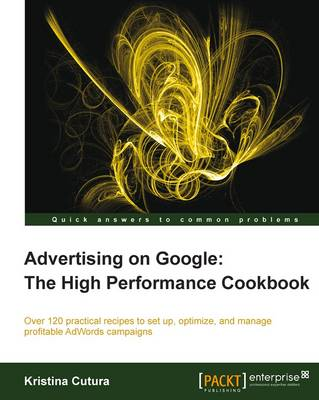 Advertising on Google: The High Performance Cookbook (Paperback)