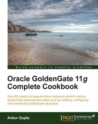 Oracle Goldengate 11g Complete Cookbook (Paperback)