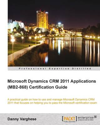 Microsoft Dynamics CRM 2011 Applications (MB2-868) Certification Guide (Paperback)