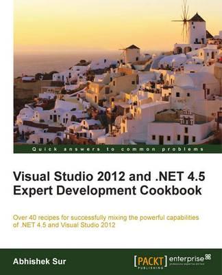 Visual Studio 2012 and .NET 4.5 Expert Development Cookbook (Paperback)