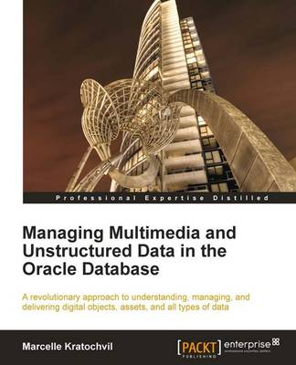 Managing Multimedia and Unstructured Data in the Oracle Database (Paperback)