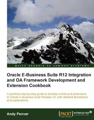 Oracle E-Business Suite R12 Integration and OA Framework Development and Extension Cookbook (Paperback)