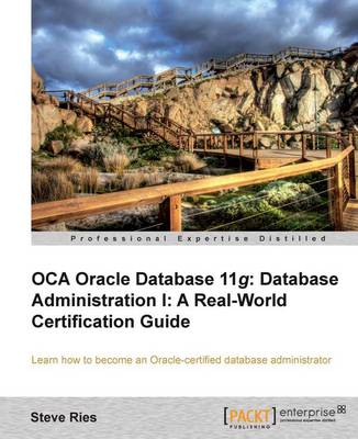 OCA Oracle Database 11g Database Administration I: A Real-World Certification Guide (Paperback)