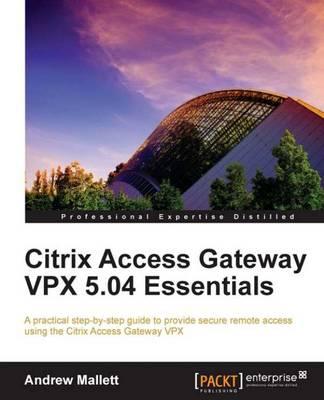 Citrix Access Gateway VPX 5.04 Essentials (Paperback)