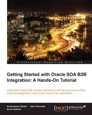 Getting Started with Oracle SOA B2B Integration: A Hands-On Tutorial (Paperback)
