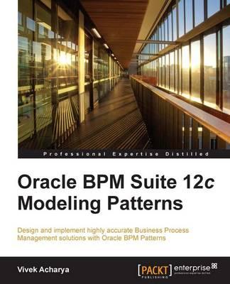 Oracle BPM Suite 12c Modeling Patterns (Paperback)