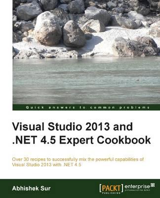 Visual Studio 2013 and .NET 4.5 Expert Cookbook (Paperback)