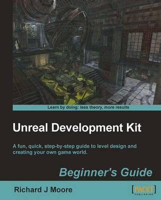 Unreal Development Kit Beginner's Guide (Paperback)