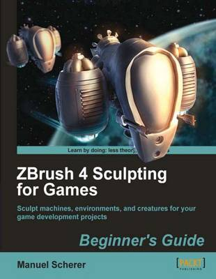 ZBrush 4 Sculpting for Games: Beginner's Guide (Paperback)