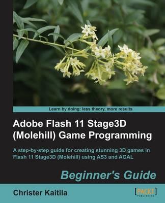 Adobe Flash 11 Stage3D (Molehill) Game Programming Beginner's Guide (Paperback)