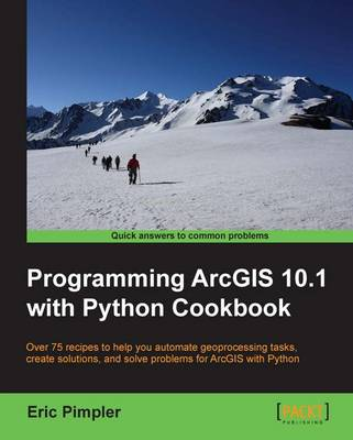 Programming ArcGIS 10.1 with Python Cookbook (Paperback)